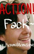 ACTION! 🎥 (Fack) by JaeJae_YEET