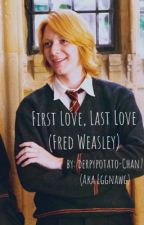 First Love, Last Love (Fred Weasley) by DerpyPotato-Chan7