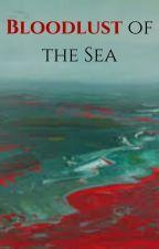 Bloodlust of the Sea by Trismegistus77