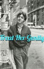 Treat Her Gently by Malkat1969