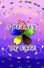 5 Petals of Fate by the004mos