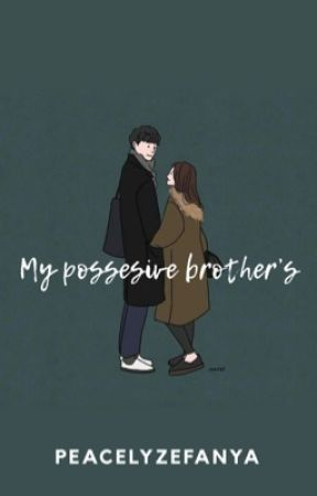 My Possesive Brother's by PeacelyZefanya