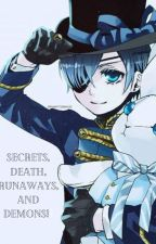 Secrets, death, runaways and demons!? ( Ciel  x Reader ) by blueparrot12