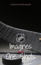 NHL Imagines and One Shots by cardhousedreamer23