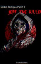 Como Conquistar O Jeff The Killer by kusuridesu