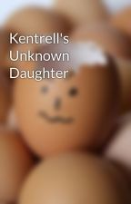 Kentrell's Unknown Daughter by 38babyinnit