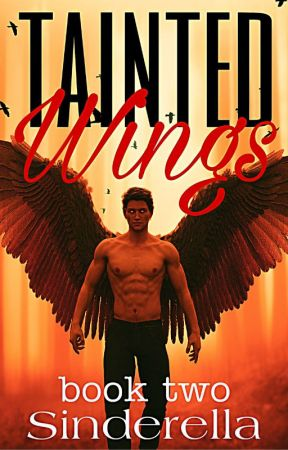 Tainted Wings: Book Two (18+) by shutupsinderella
