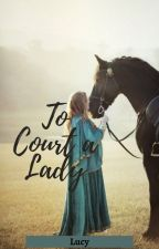 To Court a Lady by YoLo1LiS