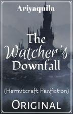 [✔] The Watcher's Downfall ORIGINAL (Hermitcraft Fanfiction) by Ariyaquila