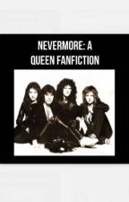 Nevermore: A Queen Fanfiction  by stanningqueen4life