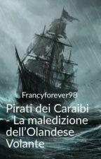 Pirati dei Caraibi - La maledizione dell'Olandese Volante by francyforever98