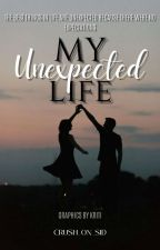 MY UNEXPECTED LIFE  by crush_on_sid