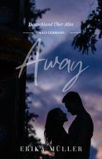 Away - Erika Muller (WW2 Novel)  by Nica2312