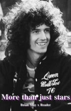More than just stars || Brian May x Reader by miraculouslyfreak