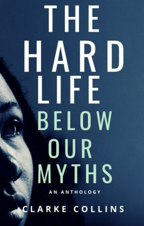 The Hard Life Below Our Myths by ClarkeCollins