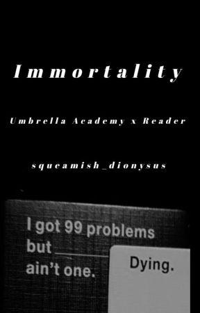 [Immortality] Umbrella Academy x Reader by squeamish_dionysus