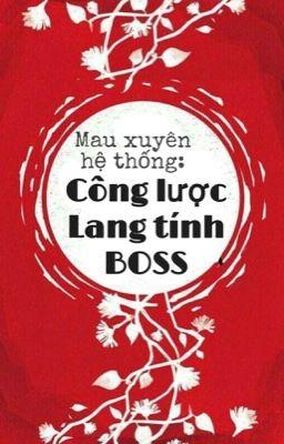 [Quyển 2] [EDIT] Mau xuyên hệ thống: Công lược lang tính Boss (từ chương 122)