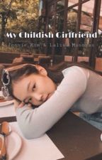 My Childish Girlfriend [Completed] by LowKey_JenLisa