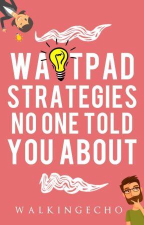 Wattpad Strategies No One Told You About ✔ by walkingecho