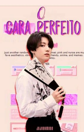 O Cara Perfeito by JujubaMoon