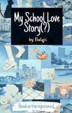 My School Love Story(?) by SisBalqis