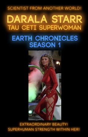 Darala Starr, Tau Ceti Superwoman - Earth Chronicles Season 1 by daralastarr