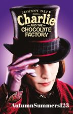 Charlie And The Chocolate Factory (Willy Wonka x Female Reader) by AutumnSummers123