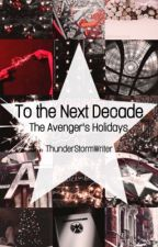 To the Next Decade - The Avenger's Holidays [Marvel x Reader] by ThunderStormWriter