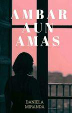AMBAR AÚN AMAS by Danni12mm