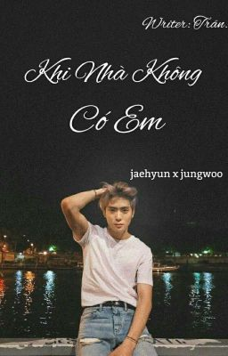 Đọc truyện [JaeWoo] Khi Nhà Không Có Em