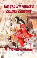THE CROWN PRINCE'S GOLDEN CONSORT by MITCHIEWilliams