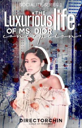 The Luxurious Life of Ms. Dior Concepcion (Socialite Series 1) by dailychae