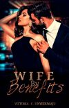 Wife By Benefits✔ (TO BE PUBLISHED) cover