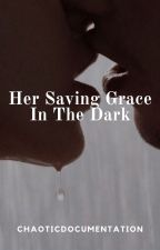 Her Saving Grace In The Dark by ChaoticDocumentation