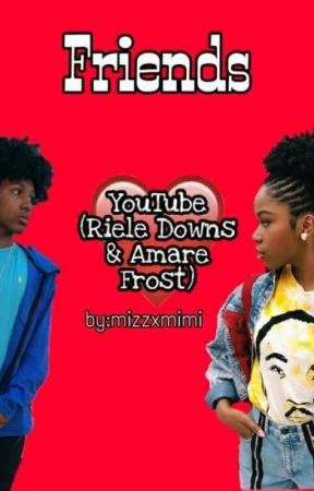 Friends• YouTube (Riele Downs & Amare Frost) by mizzxmimi