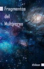 Fragmentos del Multiverso by ithilson