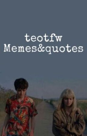 Teotfw memes and quotes by mellos-hoe