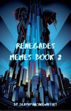 Renegades Memes Book 2 by BluexCricket