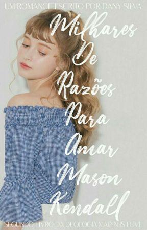 Milhares De Razões Para Amar Mason Kendall #2 by DanySilvaz