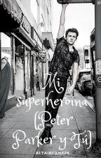 Mi superheroína  (Peter Parker y tú) by Altaircxnx26