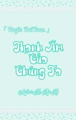 Đọc truyện [ Võng phối ] [ Fanfic KaiYuan ] Thanh Âm Của Chúng Ta