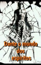 Dante o mundo dos espíritos ( Livro 1° ) completo by milhiano