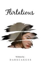 Flirtatious by DarkCakess