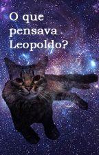 O que pensava Leopoldo? by shinemarilia