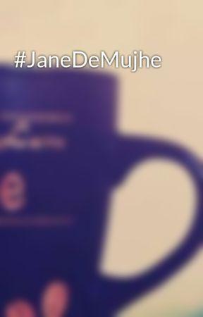 #JaneDeMujhe by Shwetafireflies