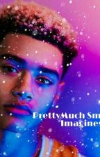 PrettyMuch Smut And Imagines by ibelongtodaveeast