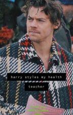 harry styles | my health teacher by harryadoresyou12345