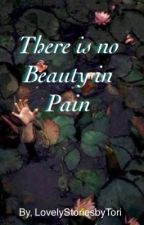 There is No Beauty in Pain-A Divergent FanFic by LovelyStoriesbyTori