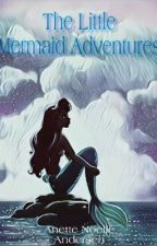 The Little Mermaid Adventures  by AnetteNoelle