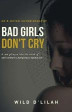 Bad Girls Don't Cry by WildDlilah13